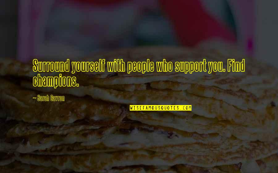 Those Who Support You Quotes By Sarah Gavron: Surround yourself with people who support you. Find