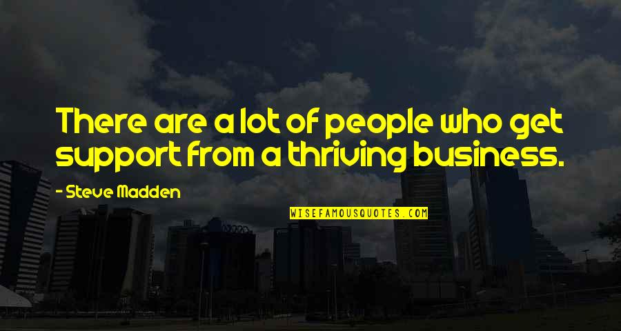 Those Who Support You Quotes By Steve Madden: There are a lot of people who get