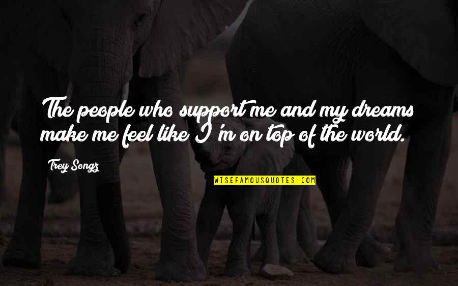 Those Who Support You Quotes By Trey Songz: The people who support me and my dreams