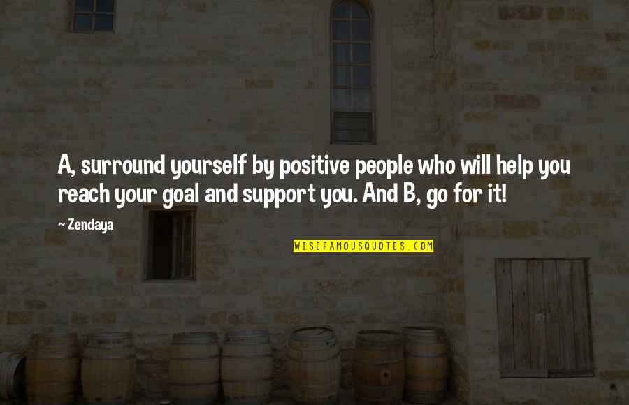Those Who Support You Quotes By Zendaya: A, surround yourself by positive people who will