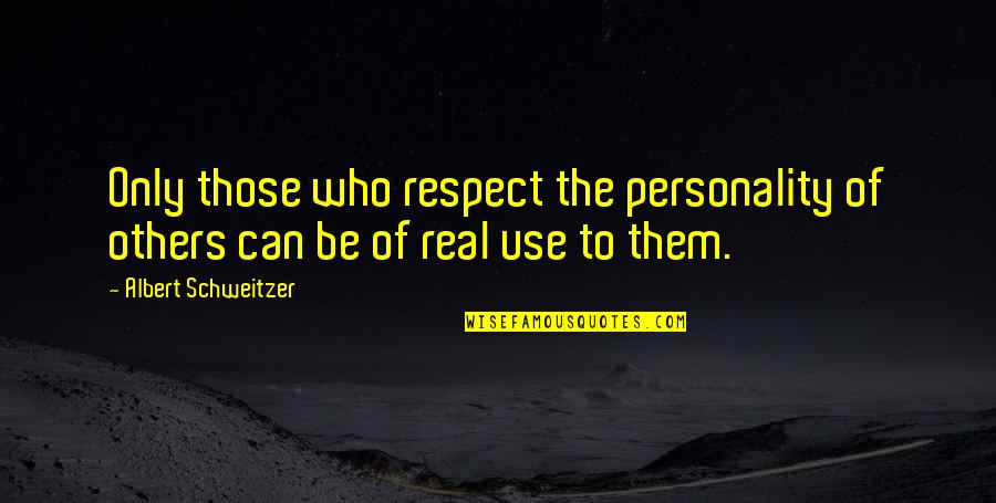 Those Who Use Others Quotes By Albert Schweitzer: Only those who respect the personality of others