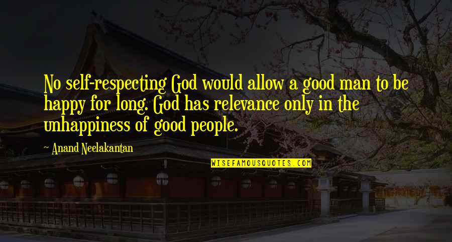 Those Who Use Others Quotes By Anand Neelakantan: No self-respecting God would allow a good man