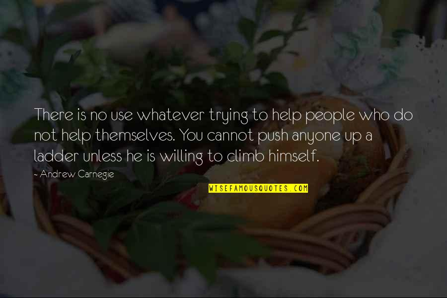 Those Who Use Others Quotes By Andrew Carnegie: There is no use whatever trying to help