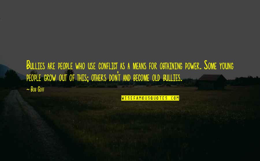 Those Who Use Others Quotes By Bob Goff: Bullies are people who use conflict as a
