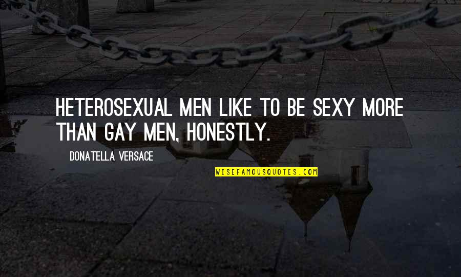 Those Who Use Others Quotes By Donatella Versace: Heterosexual men like to be sexy more than