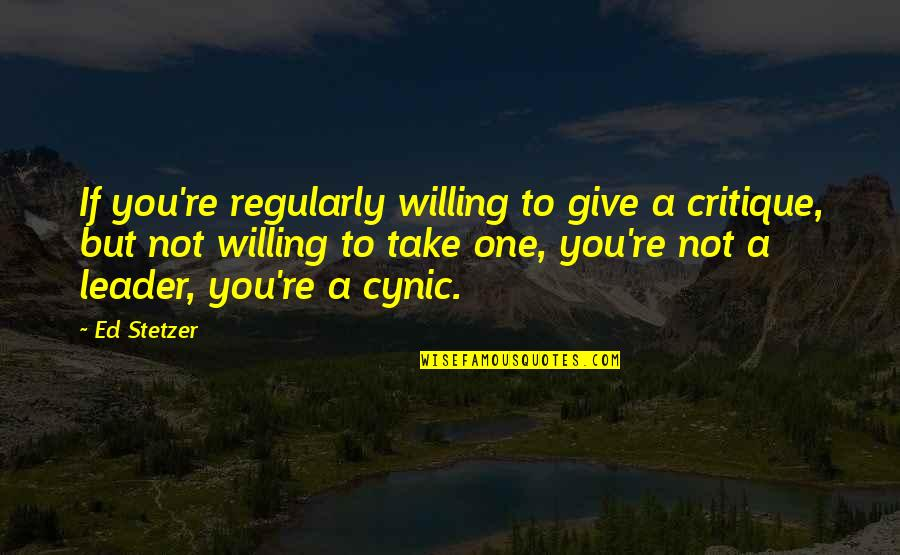 Those Who Use Others Quotes By Ed Stetzer: If you're regularly willing to give a critique,