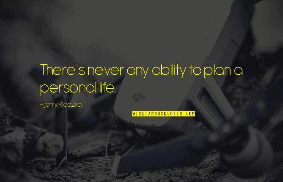 Those Who Use Others Quotes By Jerry Kleczka: There's never any ability to plan a personal