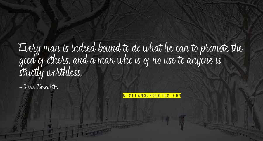 Those Who Use Others Quotes By Rene Descartes: Every man is indeed bound to do what