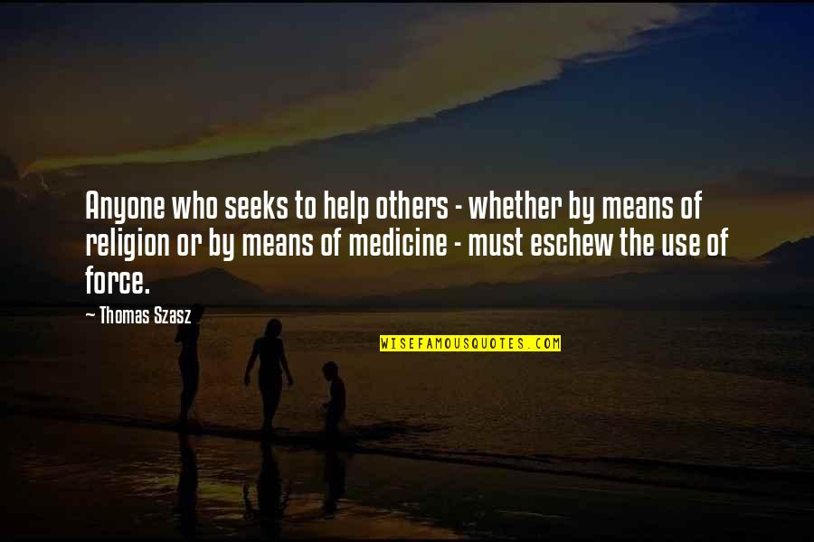 Those Who Use Others Quotes By Thomas Szasz: Anyone who seeks to help others - whether