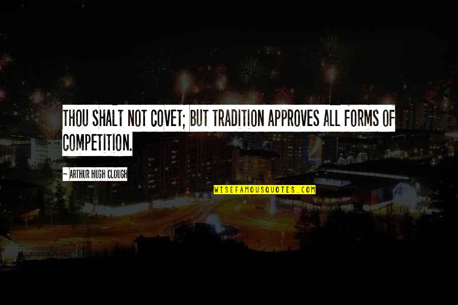 Thou Shalt Not Covet Quotes By Arthur Hugh Clough: Thou shalt not covet; but tradition approves all