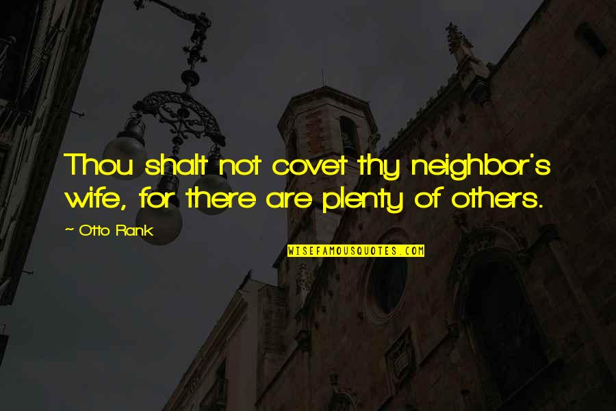 Thou Shalt Not Covet Quotes By Otto Rank: Thou shalt not covet thy neighbor's wife, for