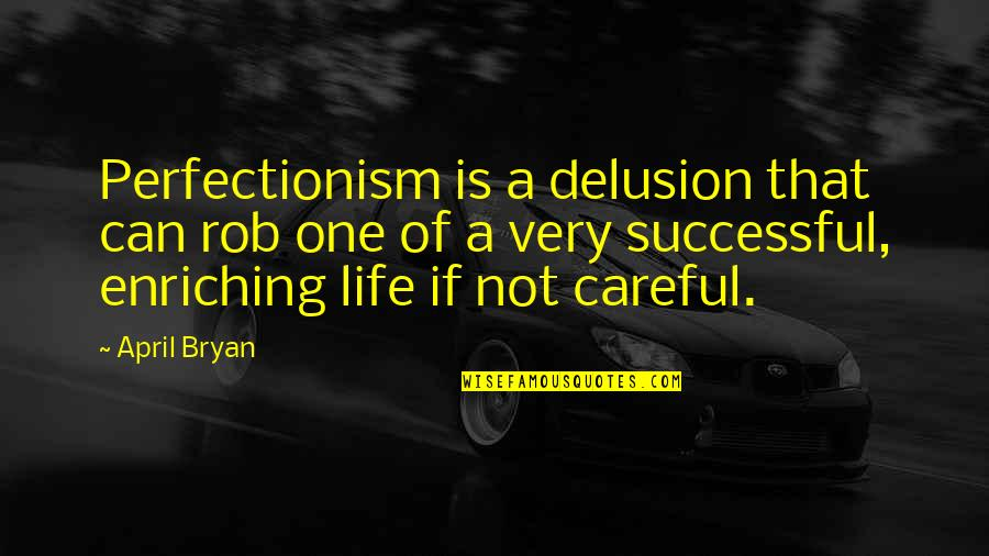 Thought Provoking Life Quotes By April Bryan: Perfectionism is a delusion that can rob one