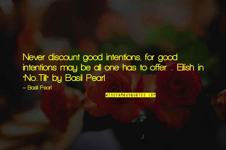 Thought Provoking Life Quotes By Basil Pearl: Never discount good intentions, for good intentions may