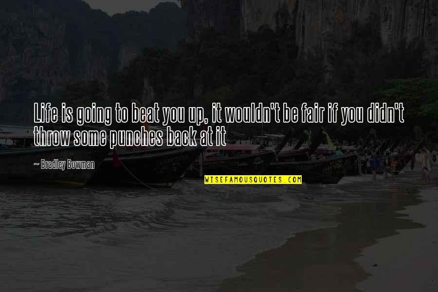 Thought Provoking Life Quotes By Bradley Bowman: Life is going to beat you up, it