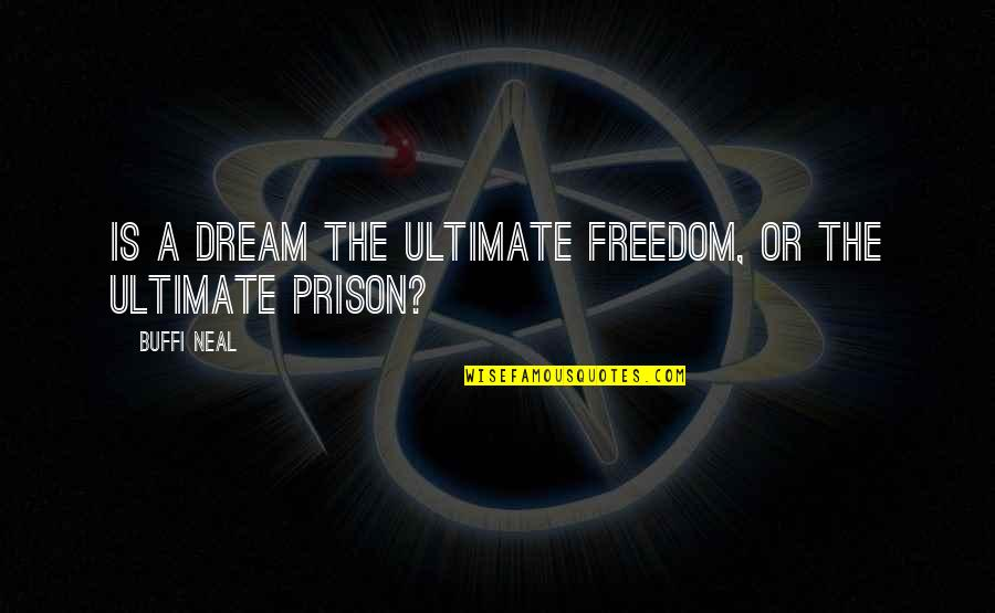 Thought Provoking Life Quotes By Buffi Neal: Is a dream the ultimate freedom, or the