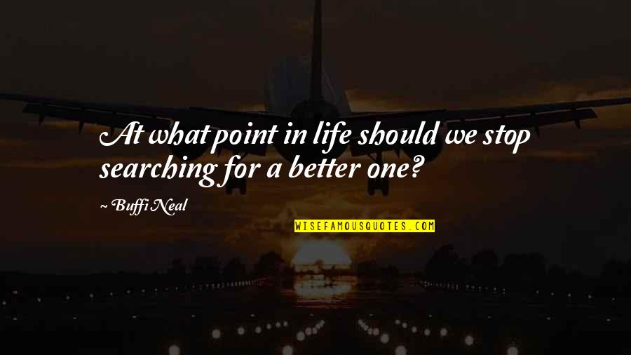 Thought Provoking Life Quotes By Buffi Neal: At what point in life should we stop