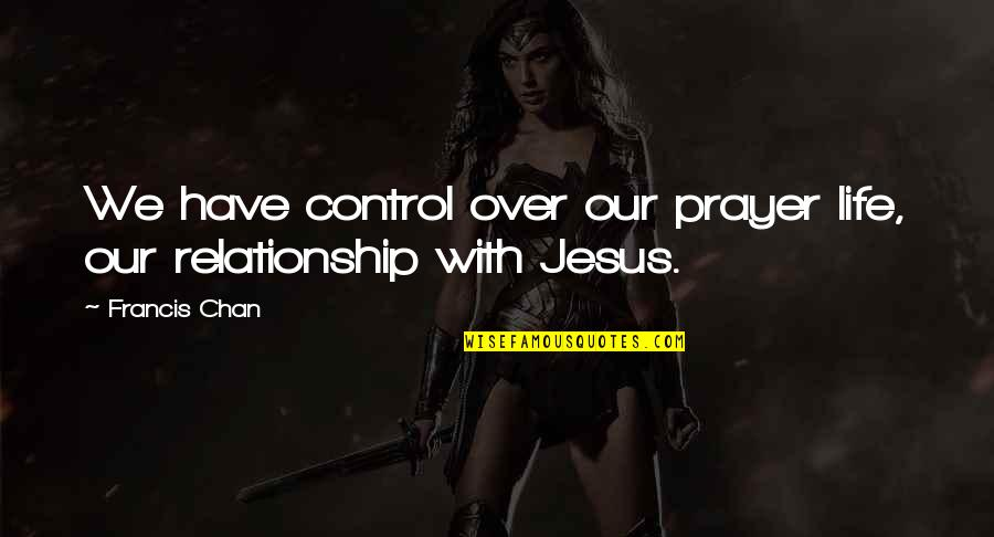Thought Provoking Life Quotes By Francis Chan: We have control over our prayer life, our