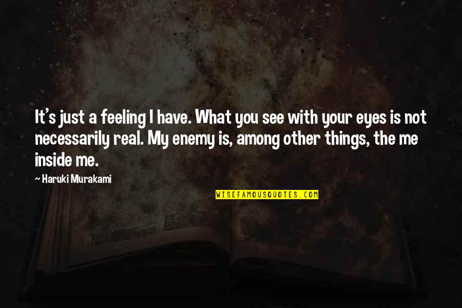 Thought Provoking Life Quotes By Haruki Murakami: It's just a feeling I have. What you