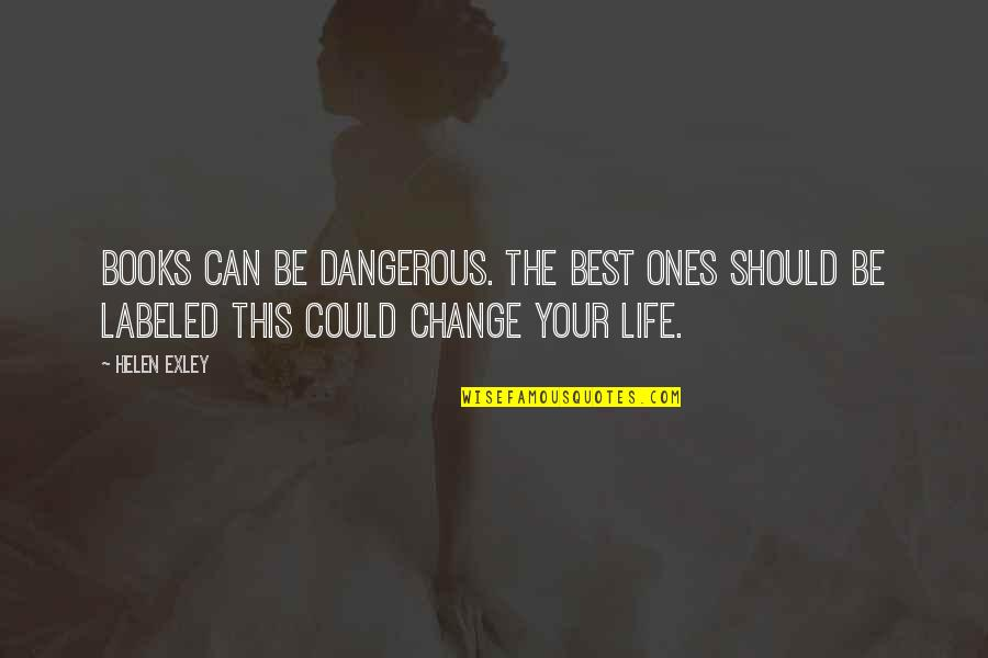 Thought Provoking Life Quotes By Helen Exley: Books can be dangerous. The best ones should