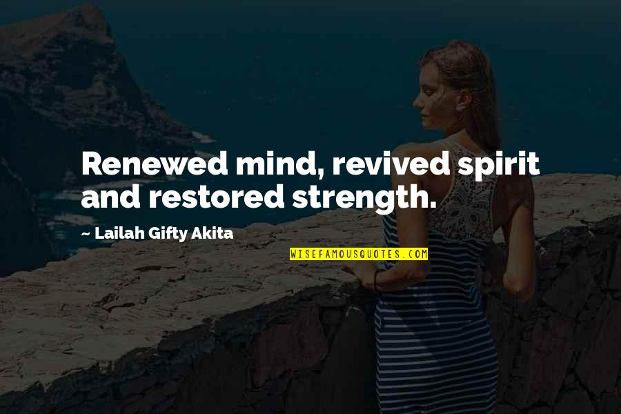 Thought Provoking Life Quotes By Lailah Gifty Akita: Renewed mind, revived spirit and restored strength.