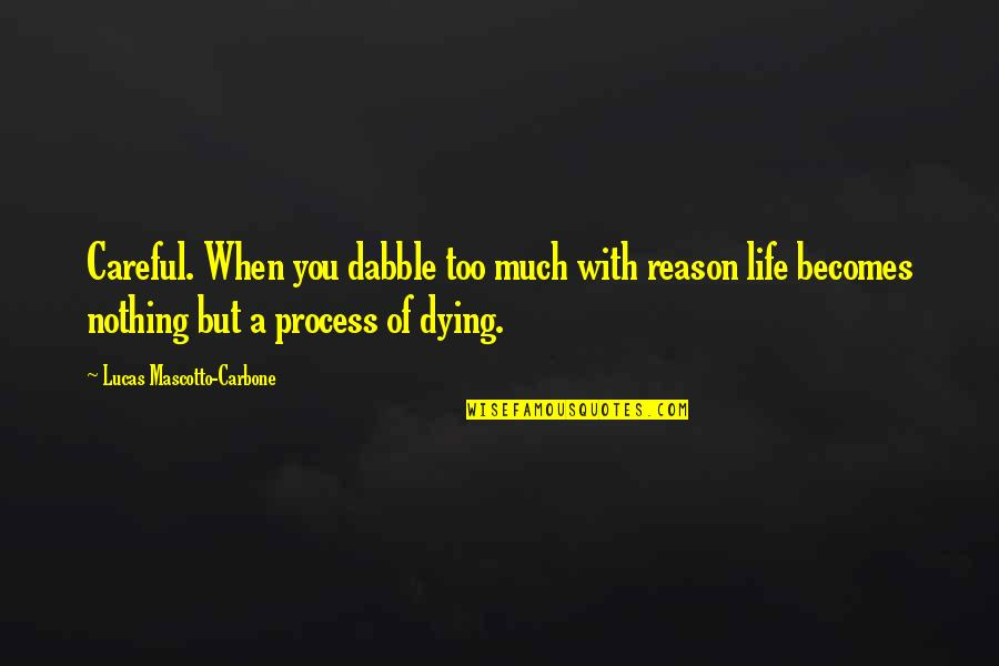 Thought Provoking Life Quotes By Lucas Mascotto-Carbone: Careful. When you dabble too much with reason