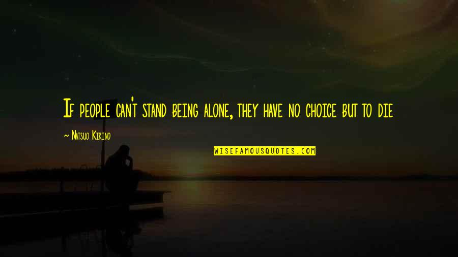 Thought Provoking Life Quotes By Natsuo Kirino: If people can't stand being alone, they have