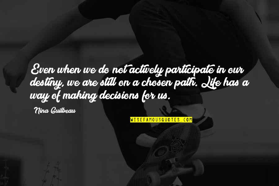 Thought Provoking Life Quotes By Nina Guilbeau: Even when we do not actively participate in