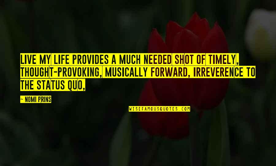 Thought Provoking Life Quotes By Nomi Prins: Live My Life provides a much needed shot