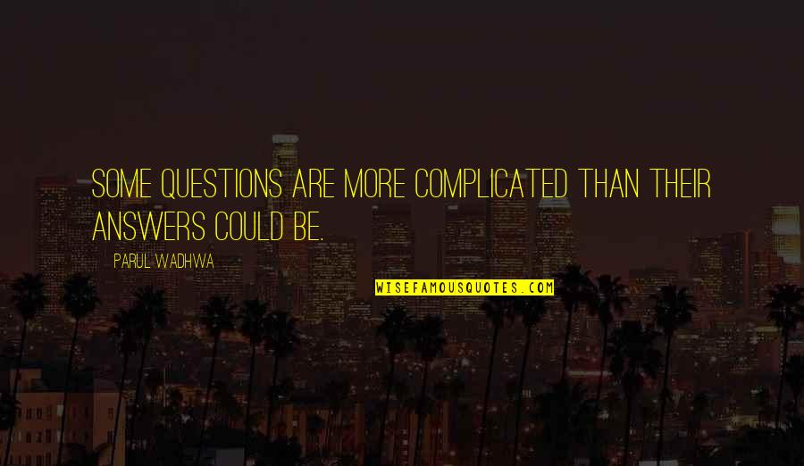 Thought Provoking Life Quotes By Parul Wadhwa: Some questions are more complicated than their answers