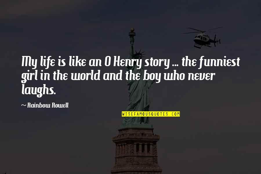 Thought Provoking Life Quotes By Rainbow Rowell: My life is like an O Henry story