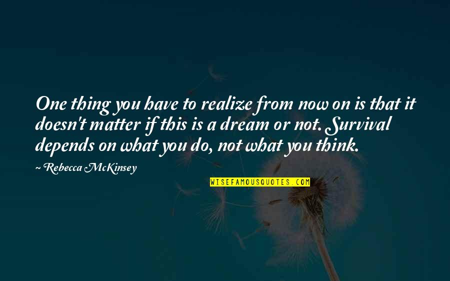 Thought Provoking Life Quotes By Rebecca McKinsey: One thing you have to realize from now