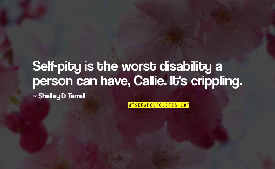 Thought Provoking Life Quotes By Shelley D Terrell: Self-pity is the worst disability a person can