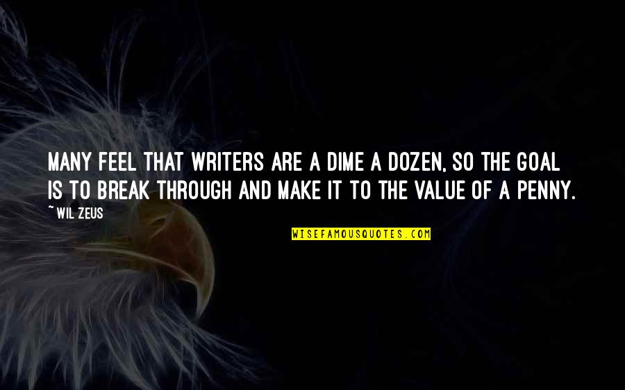 Thought Provoking Life Quotes By Wil Zeus: Many feel that writers are a dime a