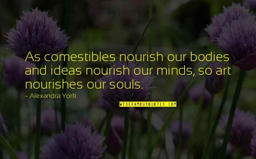 Thoughtful And Inspirational Quotes By Alexandra York: As comestibles nourish our bodies and ideas nourish