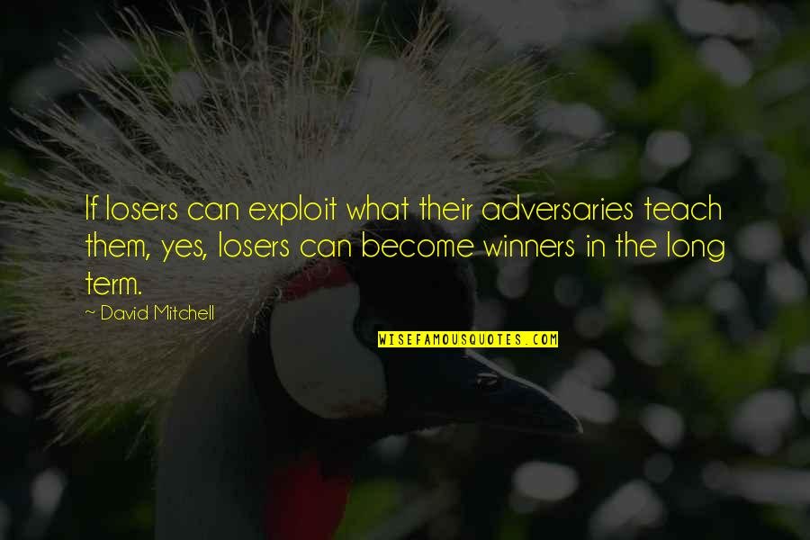 Thoughtful And Inspirational Quotes By David Mitchell: If losers can exploit what their adversaries teach