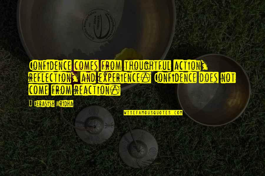 Thoughtful And Inspirational Quotes By Debasish Mridha: Confidence comes from thoughtful action, reflection, and experience.