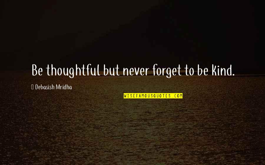 Thoughtful And Inspirational Quotes By Debasish Mridha: Be thoughtful but never forget to be kind.