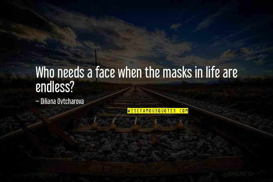 Thoughtful And Inspirational Quotes By Diliana Ovtcharova: Who needs a face when the masks in