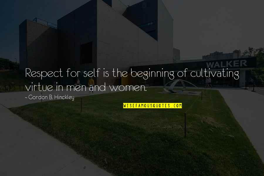 Thoughtful And Inspirational Quotes By Gordon B. Hinckley: Respect for self is the beginning of cultivating