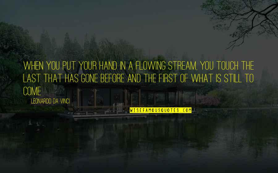 Thoughtful And Inspirational Quotes By Leonardo Da Vinci: When you put your hand in a flowing