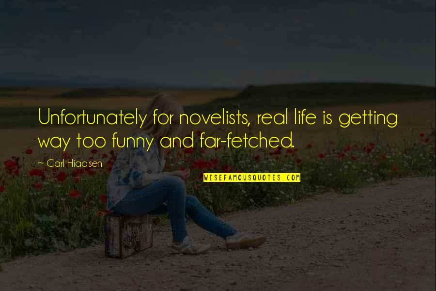 Thoughtful And Meaningful Quotes By Carl Hiaasen: Unfortunately for novelists, real life is getting way