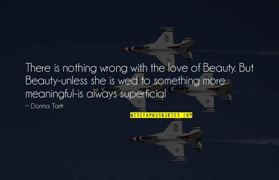Thoughtful And Meaningful Quotes By Donna Tartt: There is nothing wrong with the love of