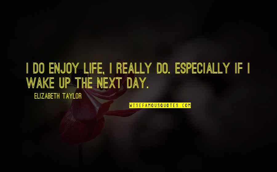 Thoughtful And Meaningful Quotes By Elizabeth Taylor: I do enjoy life, I really do. Especially