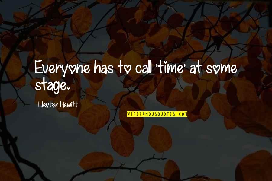 Thoughtful And Meaningful Quotes By Lleyton Hewitt: Everyone has to call 'time' at some stage.