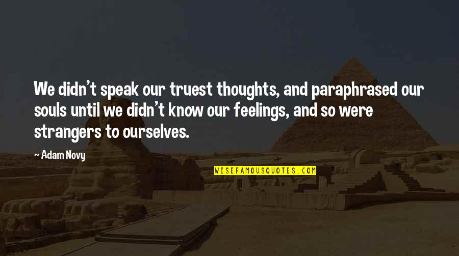 Thoughts And Feelings Quotes By Adam Novy: We didn't speak our truest thoughts, and paraphrased