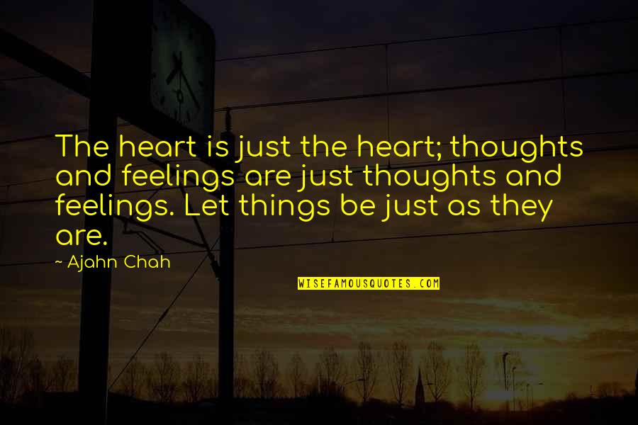 Thoughts And Feelings Quotes By Ajahn Chah: The heart is just the heart; thoughts and
