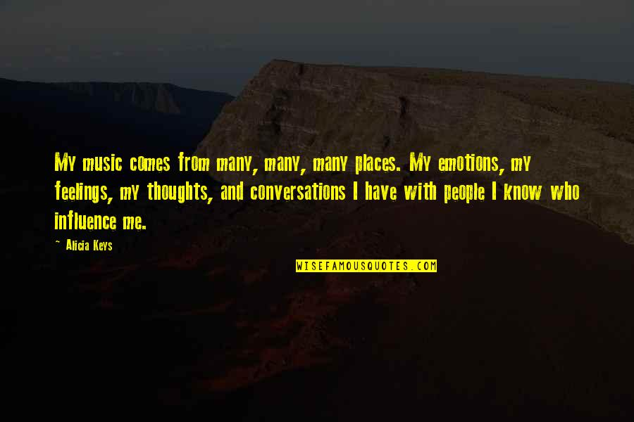 Thoughts And Feelings Quotes By Alicia Keys: My music comes from many, many, many places.