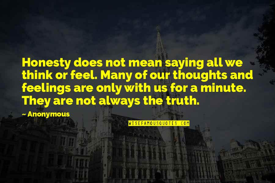 Thoughts And Feelings Quotes By Anonymous: Honesty does not mean saying all we think