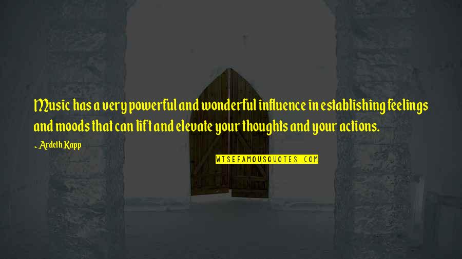 Thoughts And Feelings Quotes By Ardeth Kapp: Music has a very powerful and wonderful influence