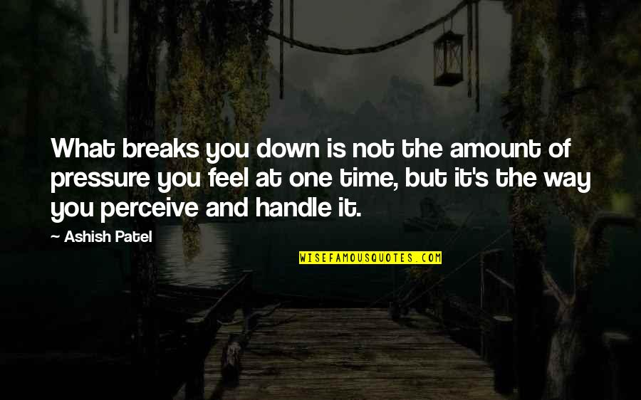 Thoughts And Feelings Quotes By Ashish Patel: What breaks you down is not the amount